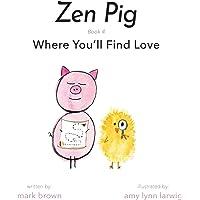 Zen Pig: Where You'll Find Love