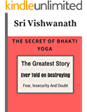 The Secret of Bhakti Yoga: The Greatest Story Ever Told on Destroying Fear, Insecurity And Doubt (English Edition)
