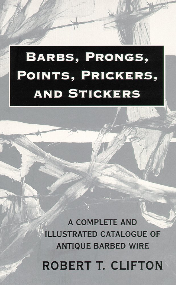 barbs-prongs-points-prickers-and-stickers-a-complete-and-illustrated-catalogue-of-antique-barbed-wire