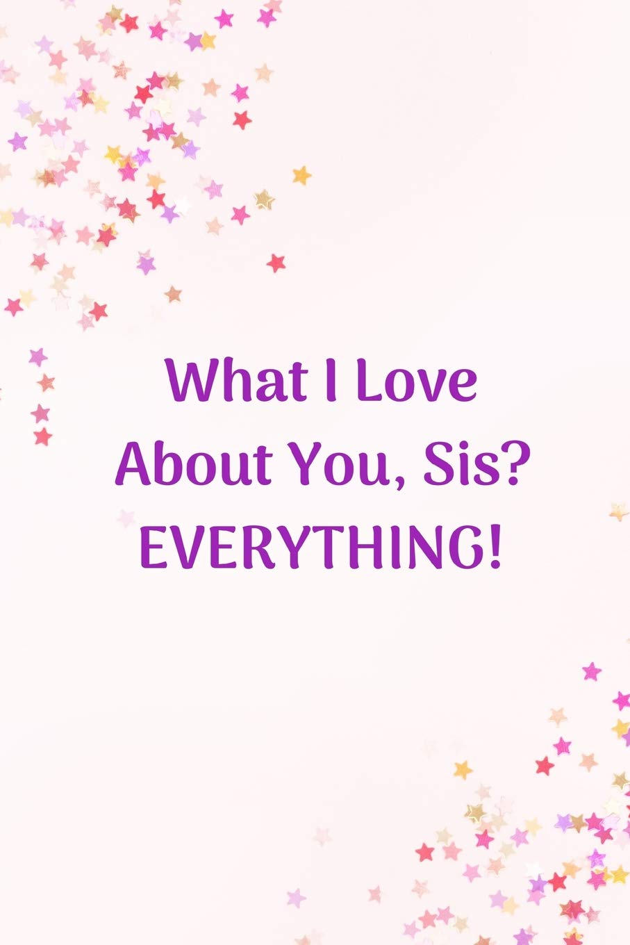 Amazon.com: What I Love About You Sis? EVERYTHING!: Sister ...