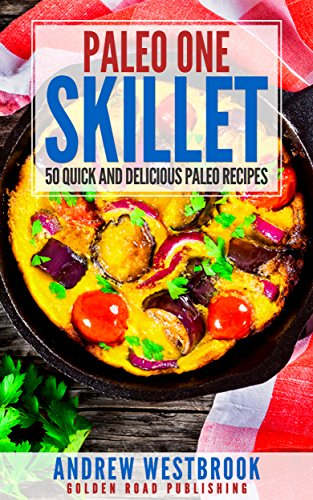Paleo: One Skillet - 50 Quick and Delicious Paleo Recipes by Andrew Westbrook