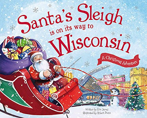 Santa's Sleigh Is on Its Way to Wisconsin: A Christmas Adventure (Santa's Sleigh Is on Its Way: A Christmas Adventure) ebook