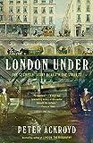 London Under: The Secret History Beneath the Streets