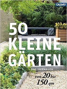 Kleine Gärten Bilder 50 kleine gärten 20 bis 150 qm das ideenbuch amazon de