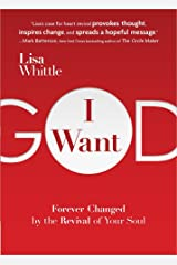 I Want God: Forever Changed by the Revival of Your Soul Paperback