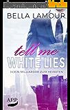 Tell me White Lies – (K) ein Milliardär zum Heiraten (German Edition)