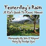 Yesterday's Rain - A Kid's Guide to Kauai, Hawaii
