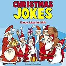 Christmas Jokes: Funny Christmas Jokes for Kids Audiobook by Johnny B. Laughing Narrated by Wes Super