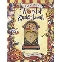Painting a World of Enchantment (Decorative Painting) by Bobbie Takashima (2002-06-06)