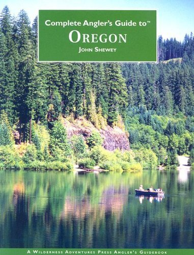 Download By John Shewey Complete Anglers Guide to Oregon (1st First Edition) [Paperback] PDF