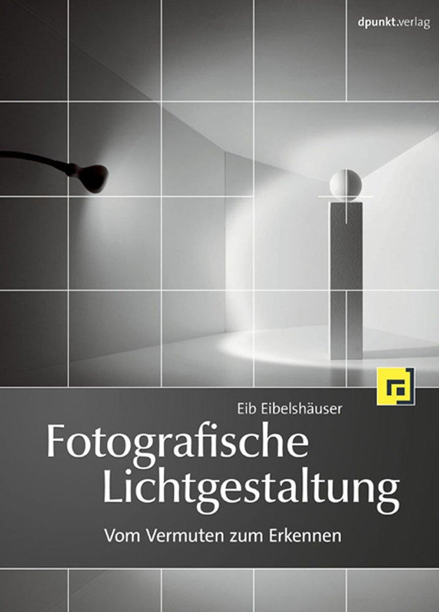 Fotografische Lichtgestaltung: Bessere Fotos durch gekonnte Lichtführung