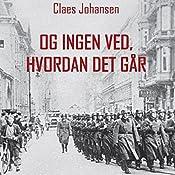 Og ingen ved, hvordan det går (Våben til København-trilogien 1) | Claes Johansen