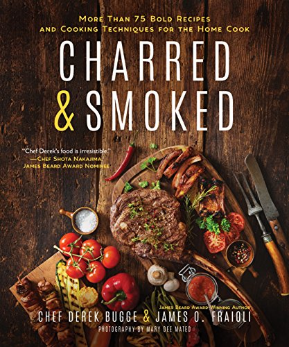 Charred & Smoked: More Than 75 Bold Recipes and Cooking Techniques for the Home Cook