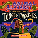 The Amazing Animal Alphabet of Twenty-Six Tongue Twisters, Robert Pizzo, 0764966227