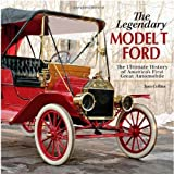 img - for The Legendary Model T Ford: The Ultimate History of America's First Great Automobile by Tom Collins (2007-12-21) book / textbook / text book