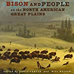 Bison and People on the North American Great Plains: A Deep Environmental History | Bill Waiser,Geoff Cunfer