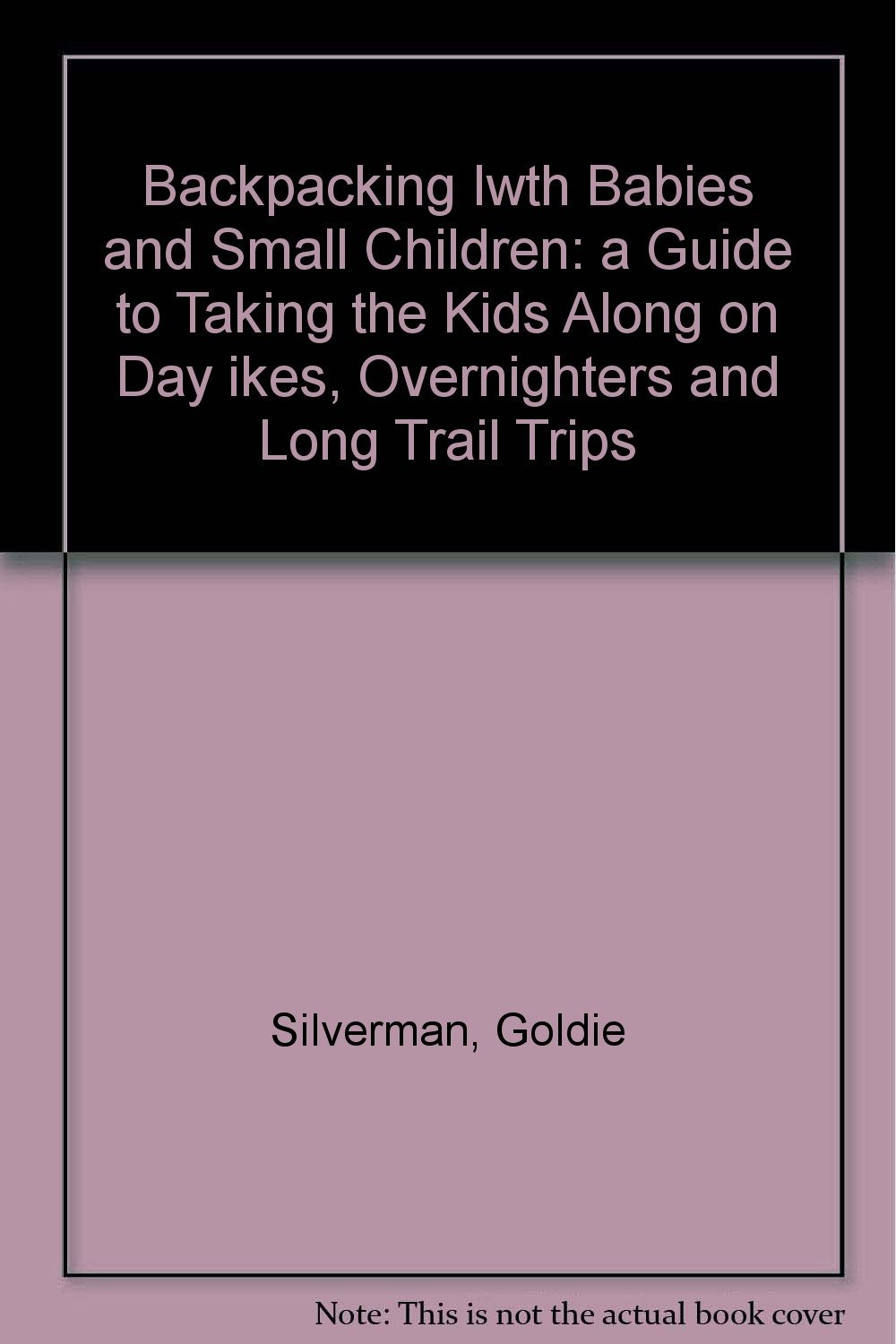 backpacking iwth babies and small children a guide to taking the