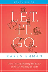 Let. It. Go. Study Guide: How to Stop Running the Show and Start Walking in Faith Kindle Edition