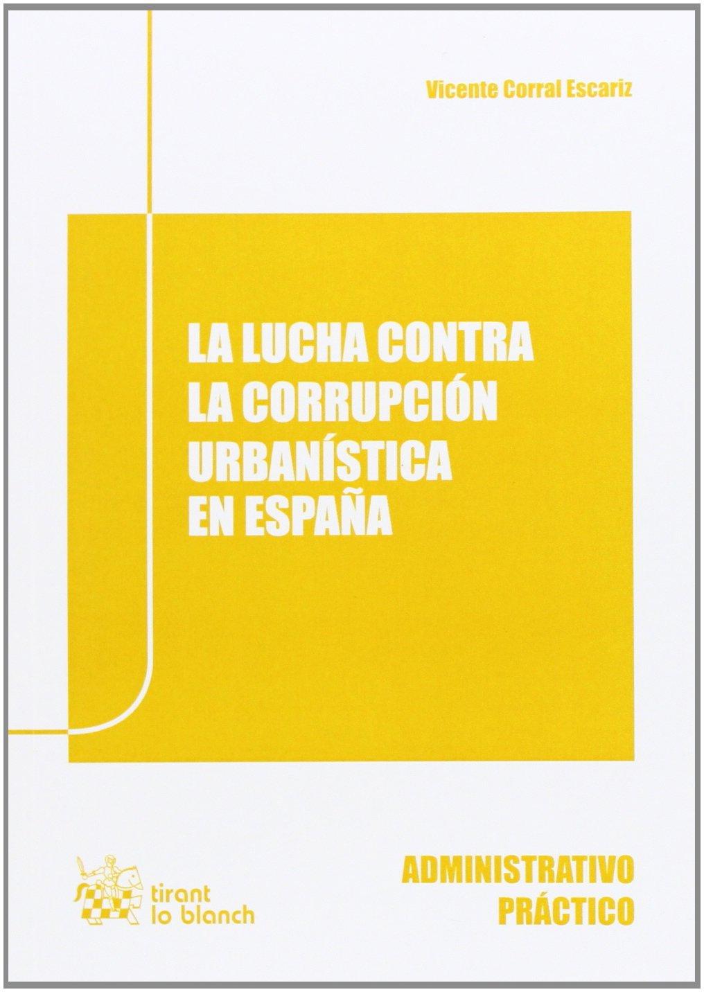 La Lucha Contra la Corrupción Urbanística en España Administrativo práctico: Amazon.es: Vicente Corral Escariz, Vicente Corral Escariz: Libros