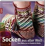 Socken aus aller Welt: Eine Weltreise mit Nadeln & Wolle
