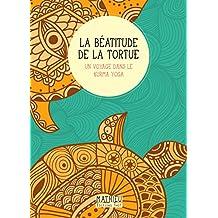 La Béatitude de la tortue: Un voyage dans le kurma yoga (Récit) (French Edition)