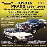 Toyota Prado 1996-2008 Automobile Repair Manual: Hilux, 4 Runner & Surf mechanicals: Petrol / Gasoline and Diesel Engine