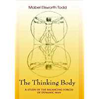 The Thinking Body: A Study of the Balancing Forces of Dynamic Man book cover