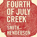 Fourth of July Creek: A Novel | Smith Henderson