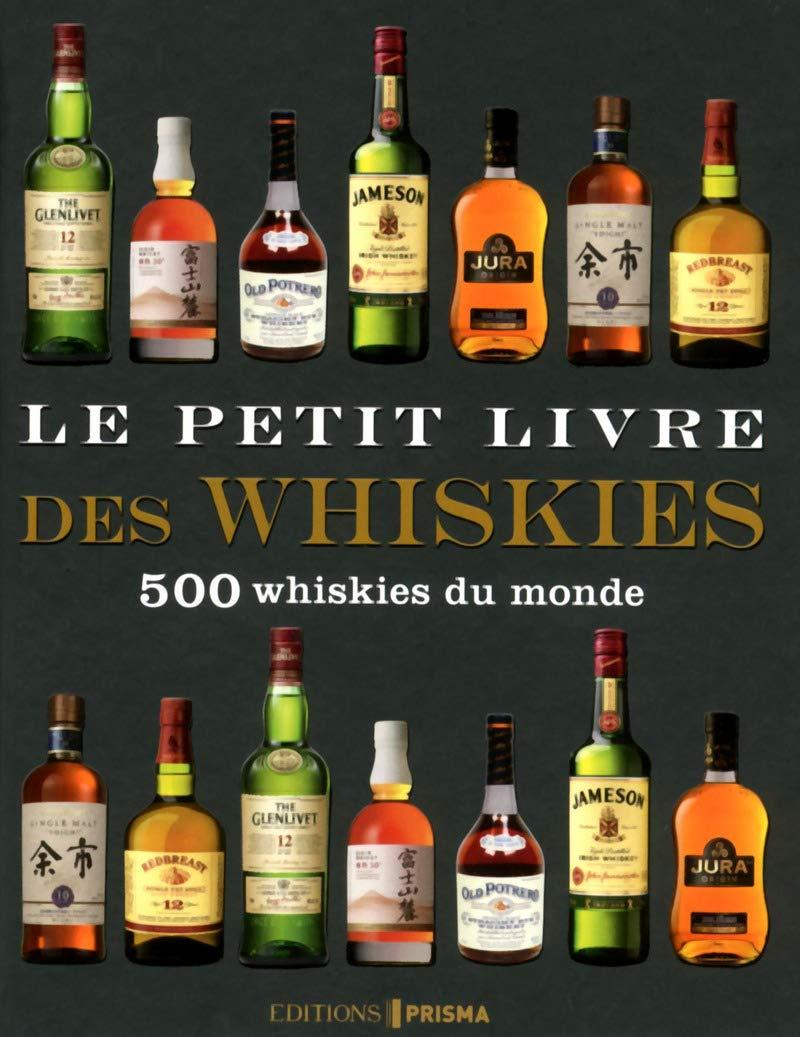 Le petit livre des whiskies Relié – 16 octobre 2014 Collectif Editions Prisma 2810413169 Alcools