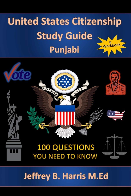 U S Citizenship Study Guide Punjabi 100 Questions You Need To Know Harris Jeffrey B 9781544123196 Amazon Com Books