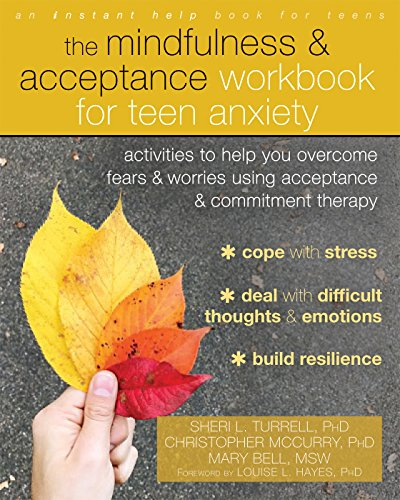 The Mindfulness and Acceptance Workbook for Teen Anxiety: Activities to Help You Overcome Fears and Worries Using Acceptance and Commitment Therapy