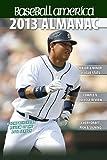 Baseball America 2013 Almanac: A Comprehensive Review of the 2012 baseball season