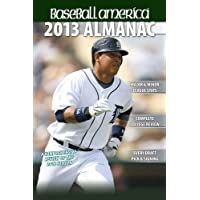 Baseball America 2013 Almanac: A Comprehensive Review of the 2012 Season