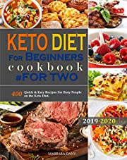 Keto Diet For Beginners #for two cookbook: 400 Quick & Easy Recipes For Busy People on the Keto Diet. (Keto Diet #for two cookbook Book 1)