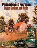 Pennsylvania German Farms, Gardens, and Seeds: Landis Valley in Four Centuries (Schiffer Books)