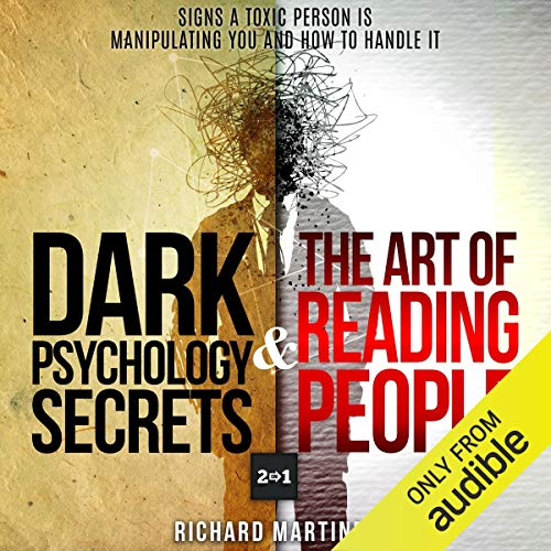 Dark Psychology Secrets & The Art of Reading People: 2 in 1: Signs a Toxic Person Is Manipulating You and How to Handle It