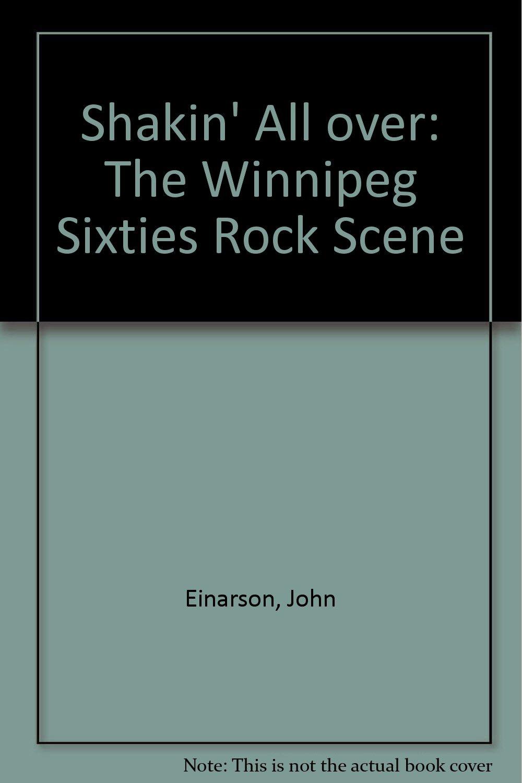 Shakin\' all over: The Winnipeg sixties rock scene: John Einarson ...