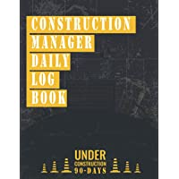 Image for CONSTRUCTION MANGER DAILY LOG BOOK: Job Site Project Management Report and Record Workforce, Tasks, Schedules, Daily Activities, Etc.