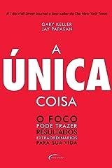 A Única Coisa - o Foco Pode Trazer Resultados Extraordinários Para Sua Vida (Portuguese Edition) Kindle Edition
