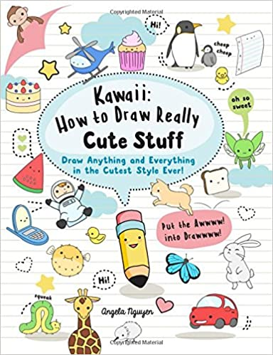 Kawaii: How to Draw Really Cute Stuff: Draw Anything and ...