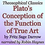 Plato's Conception of the Function of True Art: Theosophical Classics | Fritz Sage Darrow