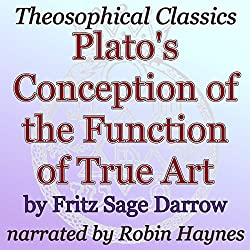 Plato's Conception of the Function of True Art: Theosophical Classics