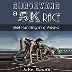 Surviving a 5K Race: Get Running in 6 Weeks | John D. Rouda