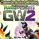 Plants vs. Zombies Garden Warfare 2: Game Guide Unofficial |  The Yuw