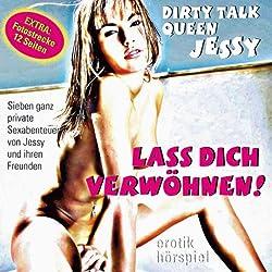 Lass Dich verwöhnen!. Sieben ganz private Sexabenteuer von Jessy und ihren Freunden