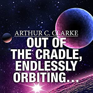 Out of the Cradle, Endlessly Orbiting… Audiobook