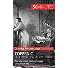 Copernic et la révolution héliocentrique: Aux sources de l'astrophysique contemporaine (Grandes Personnalités t. 5) (French Edition)