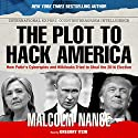 The Plot to Hack America: How Putin's Cyberspies and WikiLeaks Tried to Steal the 2016 Election Hörbuch von Malcolm Nance Gesprochen von: Gregory Itzin