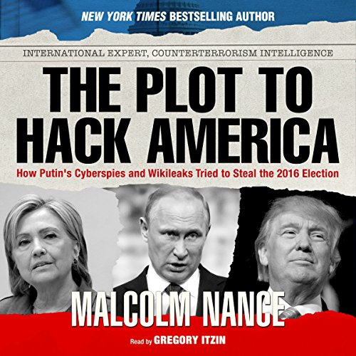 The Plot to Hack America: How Putin's Cyberspies and WikiLeaks Tried to Steal the 2016 Election Audiobook [Free Download by Trial] thumbnail