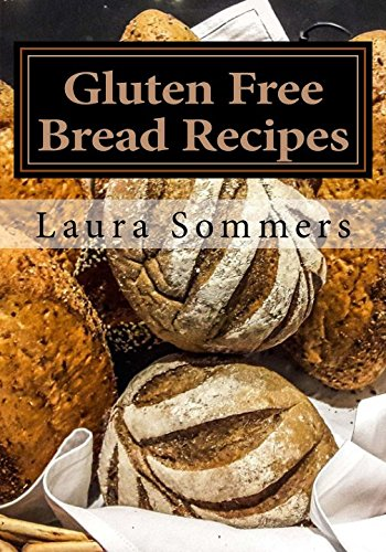 Gluten Free Bread Recipes: A Cookbook for Wheat Free Baking (Gluten-Free Cooking) (Volume 1) Paperback – July 14, 2016 Laura Sommers 1535252294 Non-Fiction PRINT ON DEMAND